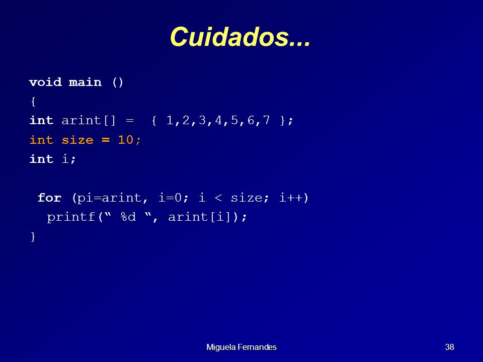Cuidados... void main () { int arint[] = { 1,2,3,4,5,6,7 };